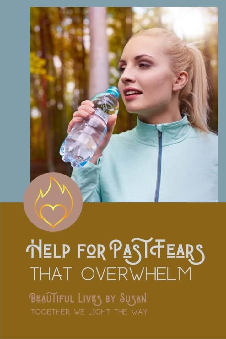Help for Past Fears that Overwhelm You
