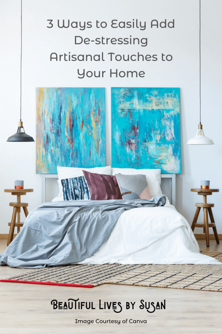 3 Ways to Easily Add De-stressing Artisanal Touches to Your Home