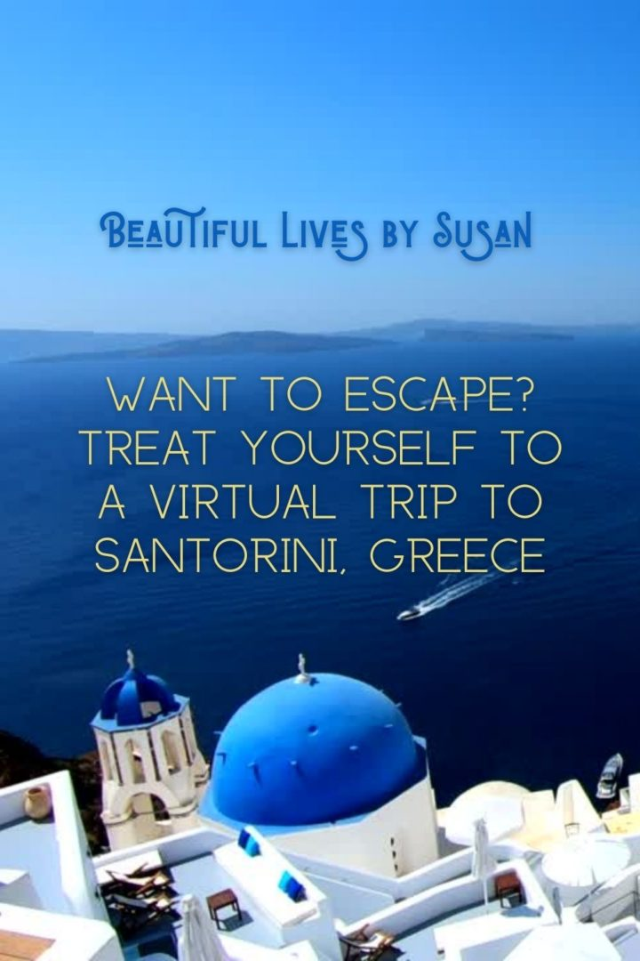 Need to Escape Treat Yourself to a Virtual Trip to Santorini, Greece