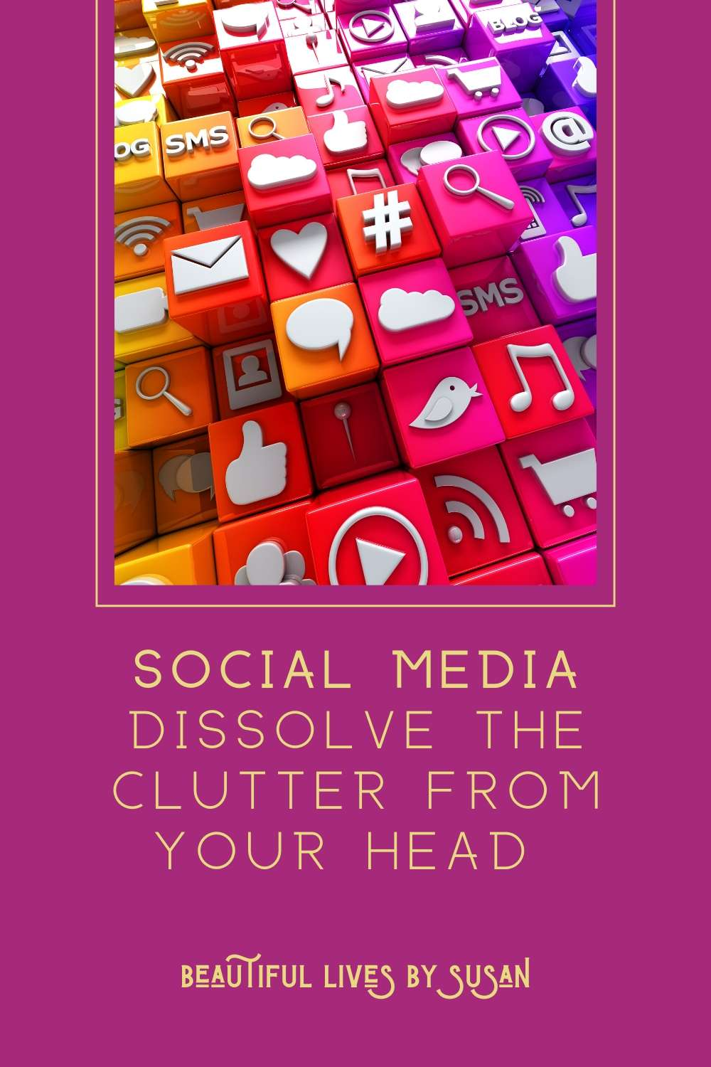 Social Media • Dissolve the Clutter from Your Head