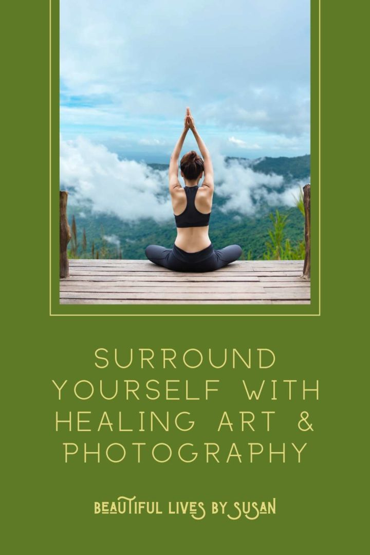 Surround Yourself with Healing Art & Photography