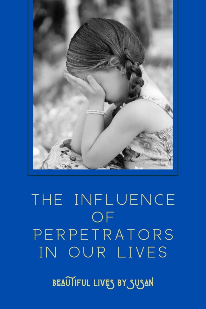The Influence of Perpetrators in Our Lives