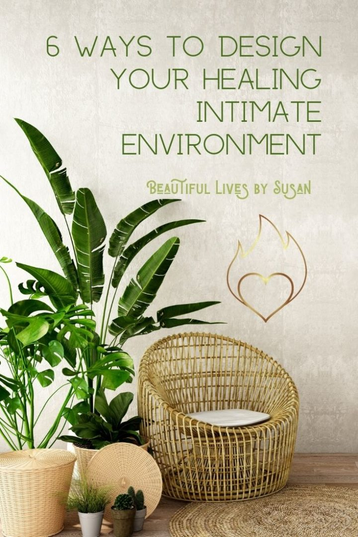6 Ways to Design Your Healing Intimate Environment