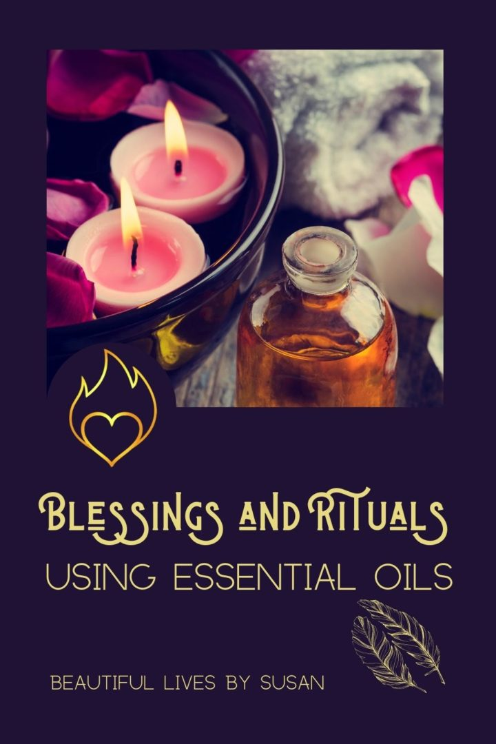 Blessings and Rituals Using Essential Oils