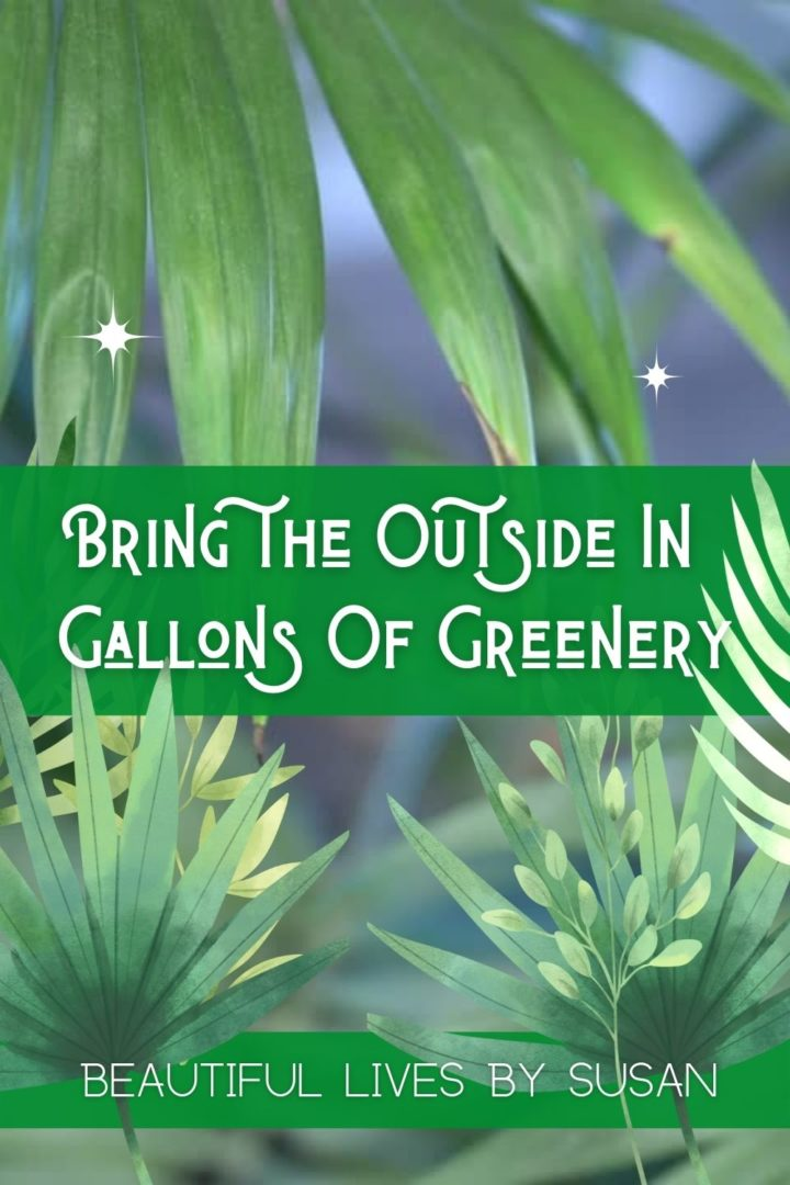 Bring the Outside In Gallons Of Greenery