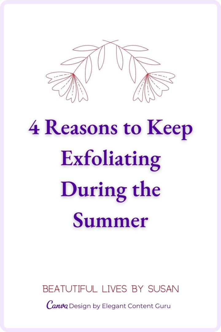 4 Reasons to Keep Exfoliating During the Summer
